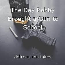 The Day Bobby Brought a Gun to School