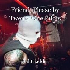 Friend, Please by Twenty One Pilots