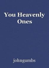 You Heavenly Ones