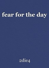 fear for the day