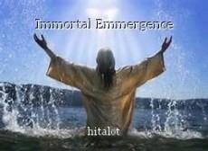 Immortal Emmergence