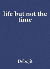 life but not the time