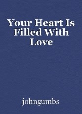 Your Heart Is Filled With Love