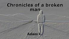 Chronicles of a broken man