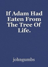 If Adam Had Eaten From The Tree Of Life.