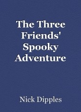 The Three Friends' Spooky Adventure