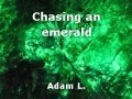 Chasing an emerald