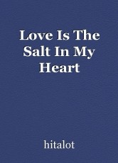 Love Is The Salt In My Heart