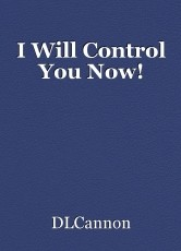 I Will Control You Now!