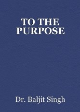TO THE PURPOSE