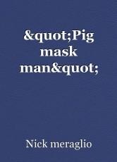 """Pig mask man"""