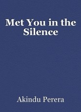 Met You in the Silence