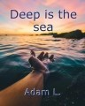 Deep is the sea