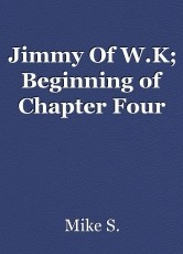 Jimmy Of W.K; Beginning of Chapter Four