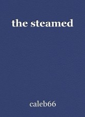 the steamed