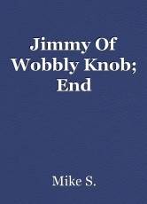 Jimmy Of Wobbly Knob; End