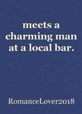 meets a charming man at a local bar.