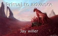 Primal to advance
