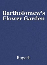 Bartholomew's Flower Garden