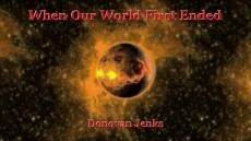 When Our World First Ended