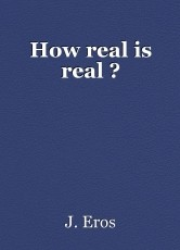 How real is real ?