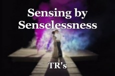 Sensing by Senselessness