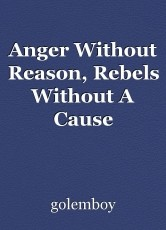 Anger Without Reason, Rebels Without A Cause