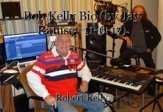 Bob Kelly Bio (by Jay Ramsey 11-6-17)