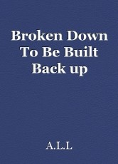 Broken Down To Be Built Back up