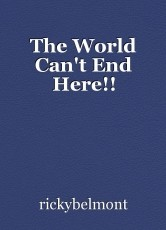The World Can't End Here!!