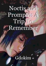 Noctis and Prompto: A Trip To Remember