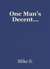One Man's Decent...