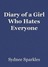 Diary of a Girl Who Hates Everyone