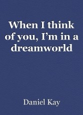 When I think of you, I'm in a dreamworld