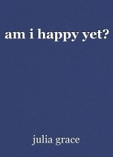 am i happy yet?