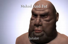 Naked And Fat