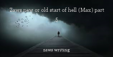 Zaws new or old start of hell (Max) part 5