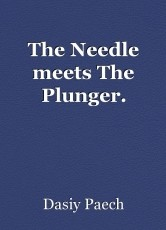 The Needle meets The Plunger.