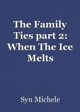 The Family Ties part 2: When The Ice Melts
