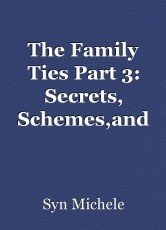 The Family Ties Part 3: Secrets, Schemes,and Lies
