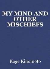 MY MIND AND OTHER MISCHIEFS