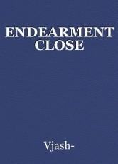 ENDEARMENT CLOSE