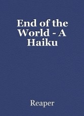 End of the World - A Haiku