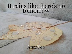 It rains like there's no tomorrow