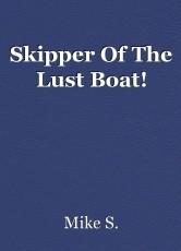 Skipper Of The Lust Boat!