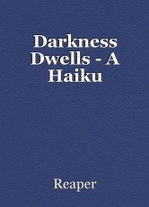 Darkness Dwells - A Haiku