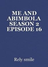 ME AND ABIMBOLA SEASON 2 EPISODE 16