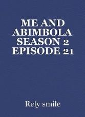 ME AND ABIMBOLA SEASON 2 EPISODE 21