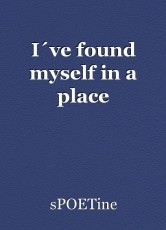 I´ve found myself in a place