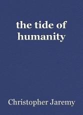 the tide of humanity